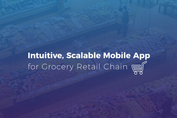 Intuitive, Scalable Mobile App for Grocery Retail Chain