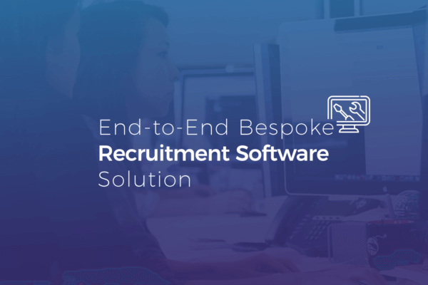 End to End Bespoke Recruitment Software Solution